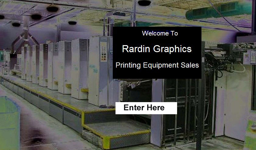 Rardin Graphics Printing Equipment Sales. If a photo does not appear then press 'ENTER HERE' at the lower left of this page